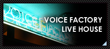 VOICE FACTRY LIVE HOUCE